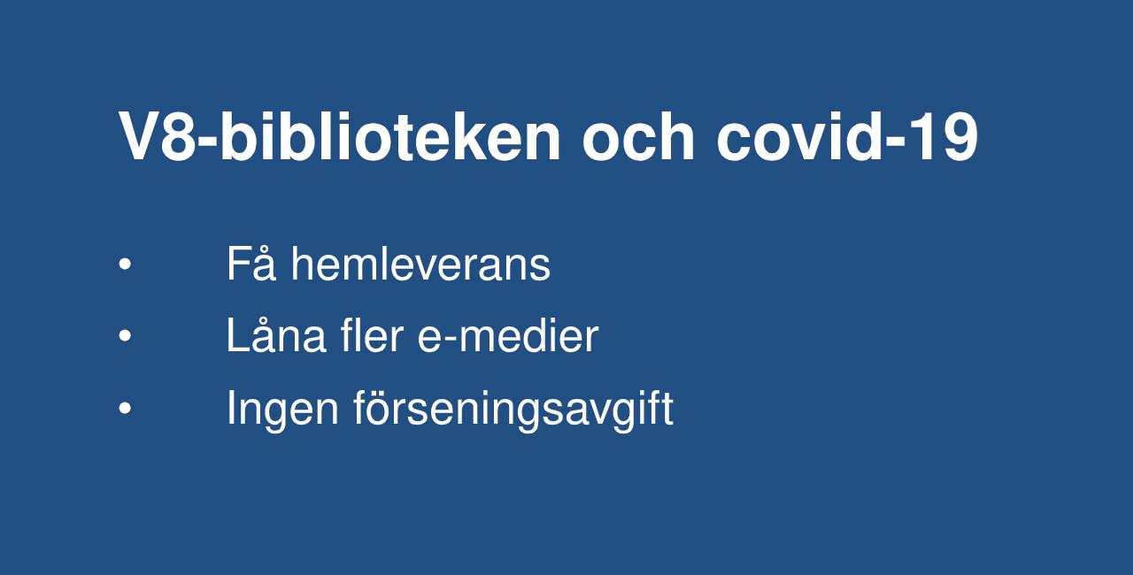 Enfärgad bakgrund, text som lyder: V8-biblioteken och covid-19. Få hemleverans, låna fler e-medier, ingen förseningsavgift